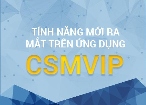 [Hướng dẫn] Tính năng mới ra mắt trên ứng dụng CSMVIP