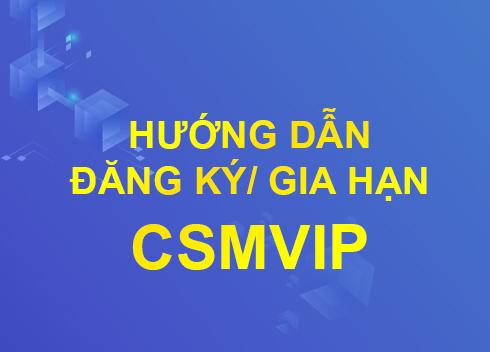 [Hướng dẫn] Đăng ký hoặc gia hạn CSMVIP